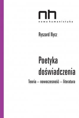 okładka Poetyka doświadczenia. Teoria - nowoczesność - literatura, Ebook | Ryszard  Nycz, Olga  Klecel
