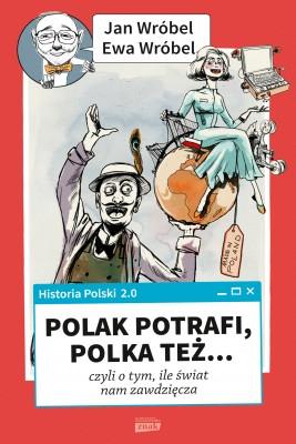 okładka Historia Polski 2.0: Polak potrafi, Polka też... czyli o tym, ile świat nam zawdzięcza, Ebook | Jan Wróbel, Ewa Wróbel