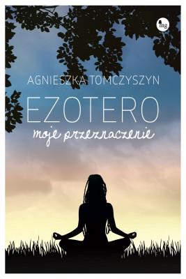 okładka Ezotero. Moje przeznaczenie, Ebook | Agnieszka  Tomczyszyn