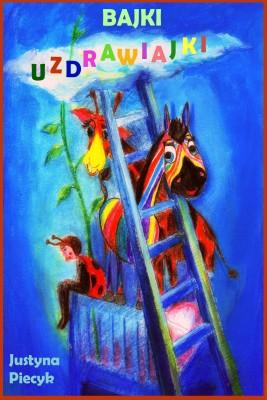 okładka Bajki uzdrawiajki. Bajkoterapia dla dzieci z chorobą nowotworową, Ebook | Justyna Piecyk