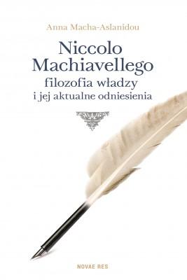 okładka Niccolo Machiavellego filozofia władzy i jej aktualne odniesienia, Ebook   Anna  Macha-Aslanidou