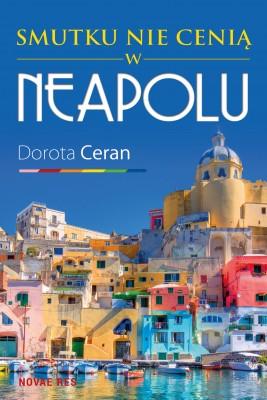 okładka Smutku nie cenią w Neapolu, Ebook | Dorota  Ceran