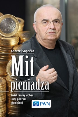 okładka Mit pieniądza. Świat realny wobec iluzji polityki pieniężnej, Ebook | Andrzej  Sopoćko