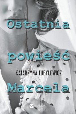 okładka Ostatnia powieść Marcela, Ebook   Katarzyna Tubylewicz