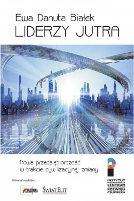 okładka Liderzy jutra. Nowa przedsiębiorczość w trakcie cywilizacyjnej zmiany, Ebook | Ewa Danuta Białek
