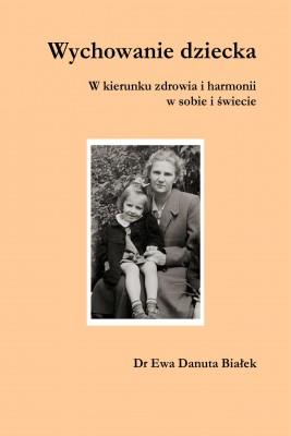 okładka Wychowanie dziecka. W kierunku zdrowia i harmonii w sobie i świecie, Ebook | Ewa Danuta Białek