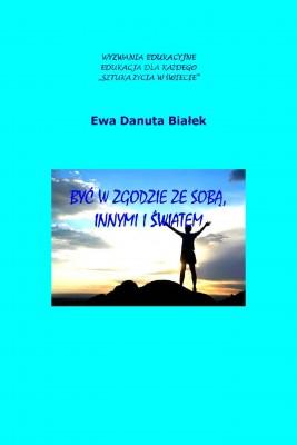 okładka Być w zgodzie ze sobą, innymi i światem, Ebook | Ewa Danuta Białek