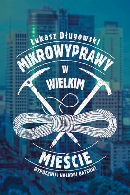 okładka Mikrowyprawy w wielkim mieście, Ebook | Łukasz Długowski