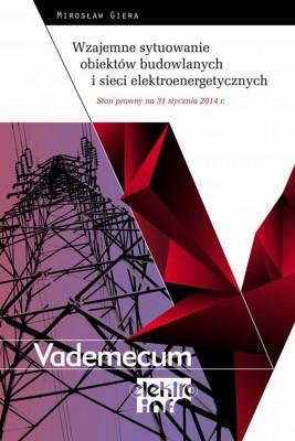 okładka Wzajemne sytuowanie obiektów budowlanych i sieci elektroenergetycznych  - Stan prawny na 31 stycznia 2014 r., Ebook | Mirosław Giera
