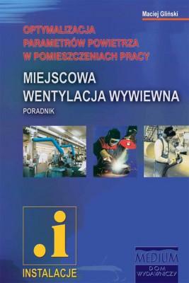 okładka Miejscowa wentylacja wywiewna. Optymalizacja parametrów powietrza w pomieszczeniach pracy, Ebook | Maciej Gliński