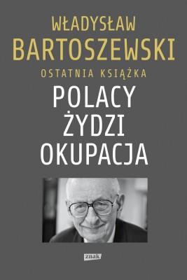 okładka Polacy – Żydzi – Okupacja. Fakty, postawy, refleksje, Ebook | Władysław Bartoszewski