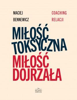 okładka Miłość toksyczna, miłość dojrzała, Ebook | Maciej Bennewicz