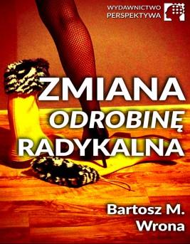 okładka Zmiana odrobinę radykalna, Ebook | Bartosz M. Wrona