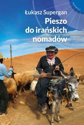 okładka Pieszo do irańskich nomadów, Ebook | Łukasz Supergan