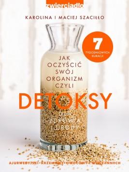okładka Detoksy dla zdrowia i urody. Jak oczyścić swój organizm, Ebook | Karolina Szaciłło, Maciej Szaciłło