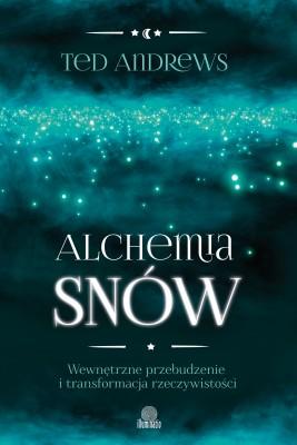 okładka Alchemia snów. Wewnętrzne przebudzenie i transformacja rzeczywistości, Ebook | Ted Andrews