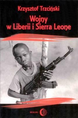 okładka Wojny w Liberii i Sierra Leone (1989-2002) Geneza, przebieg i następstwa, Ebook | Krzysztof Trzciński