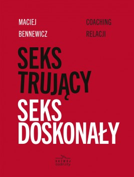 okładka Seks trujący, seks doskonały, Ebook   Maciej Bennewicz