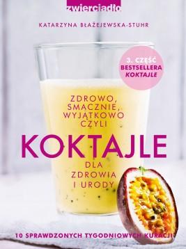 okładka Koktajle dla zdrowia i urody, czyli zdrowo, smacznie, wyjątkowo, Ebook | Katarzyna  Błażejewska-Stuhr