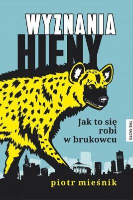 okładka Wyznania hieny. Jak to się robi w brukowcu, Ebook | Piotr Mieśnik