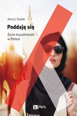 okładka Poddaję się  Życie muzułmanek w Polsce, Ebook | Anna J. Dudek