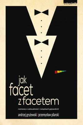 okładka Jak facet z facetem, rozmowy o seksualności i związkach gejowskich, Ebook | Andrzej Gryżewski, Przemysław Pilarski