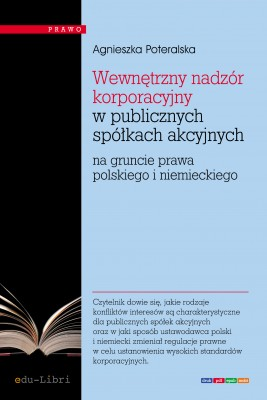 okładka Wewnętrzny nadzór korporacyjny w publicznych spółkach akcyjnych na gruncie prawa polskiego i niemieckiego, Ebook | Agnieszka Poteralska
