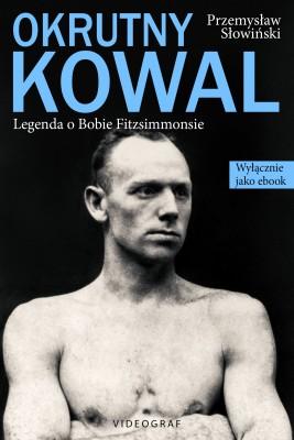 okładka Okrutny Kowal. Legenda o Bobie Fitzsimmonsie, Ebook | Przemysław Słowiński