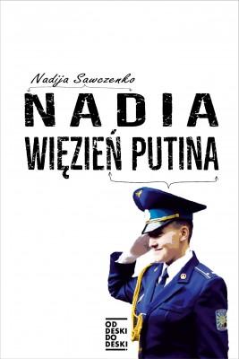 okładka Nadia. Więzień Putina, Ebook | Nadija Sawczenko, Anna Żurawska (ATOMINIUM – Biuro Tłumaczeń Specjalistycznych)