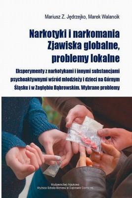 okładka Narkotyki i narkomania. Zjawiska globalne, problemy lokalne, Ebook | Mariusz  Jędrzejko, Marek  Walancik
