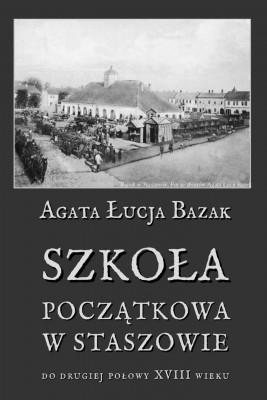 okładka Szkoła początkowa w Staszowie do drugiej połowy XVIII wieku, Ebook | Agata Łucja  Bazak