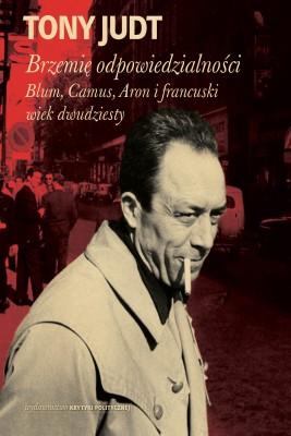 okładka Brzemię odpowiedzialności: Blum, Camus, Aron, i francuski wiek dwudziesty, Ebook   Tony Judt