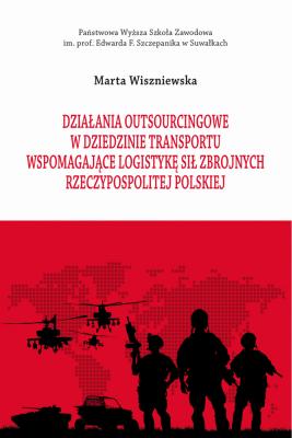 okładka Działania outsourcingowe w dziedzinie transportu wspomagające logistykę Sił Zbrojnych Rzeczypospolitej Polskiej, Ebook | Marta  Wiszniewska