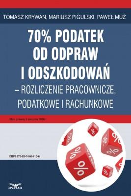okładka 70% podatek od odpraw i odszkodowań – rozliczenia pracownicze, podatkowe i rachunkowe, Ebook | Paweł Muż, Tomasz Krywan, Mariusz  Pigulski