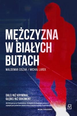 okładka Mężczyzna w białych butach, Ebook | Michał  Larek, Waldemar Ciszak