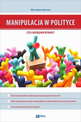 okładka Manipulacja w polityce - niezbędnik wyborcy, Ebook | Mirosław Karwat