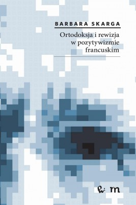okładka Ortodoksja i rewizja w pozytywizmie francuskim, Ebook | Barbara  Skarga