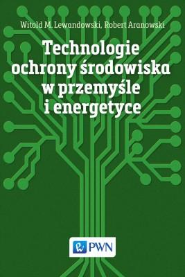 okładka Technologie ochrony środowiska w przemyśle i energetyce, Ebook | Robert  Aranowski, Witold M.  Lewandowski