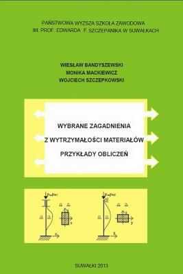 okładka Wybrane zagadnienia z wytrzymałości materiałów. Przykłady obliczeń, Ebook   Wiesław  Bandyszewski, Monika  Maciewicz, Wojciech  Szczepkowski