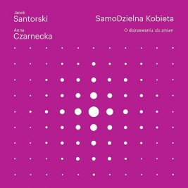 okładka SamoDzielna kobieta. O dojrzewaniu do zmian., Ebook | Jacek  Santorski, Anna Czarnecka