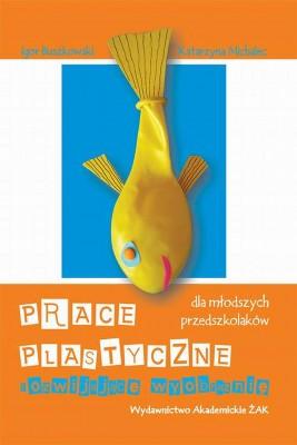 okładka Prace plastyczne rozwijające wyobraźnię dla młodszych przedszkolaków, Ebook | Katarzyna Michalec, Igor  Buszkowski