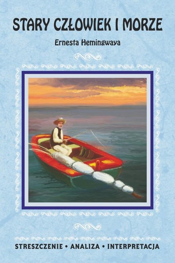 okładka Stary człowiek i morze Ernesta Hemingwaya. Streszczenie, analiza, interpretacjaebook | PDF | Praca zbiorowa