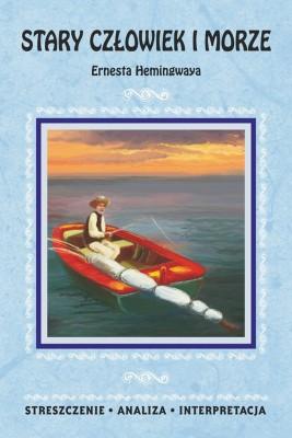 okładka Stary człowiek i morze Ernesta Hemingwaya. Streszczenie, analiza, interpretacja, Ebook | Praca zbiorowa