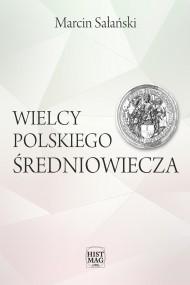 okładka Wielcy polskiego średniowiecza. Ebook | papier | Marcin Sałański