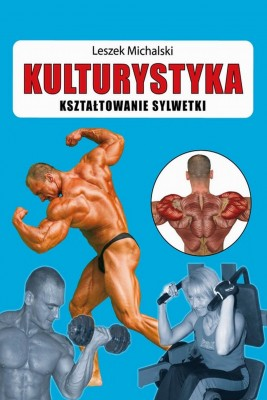 okładka Kulturystyka Kształtowanie sylwetki, Ebook | Leszek  Michalski