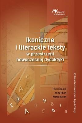okładka Ikoniczne i literackie teksty w przestrzeni nowoczesnej dydaktyki, Ebook | Anna Pilch, Marta Rusek