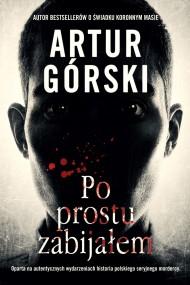 okładka Po prostu zabijałem. Ebook   EPUB,MOBI   Artur Górski