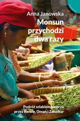 okładka Monsun przychodzi dwa razy. Podróż szlakiem pieprzu przez Keralę, Oman i Zanzibar, Ebook   Anna Janowska