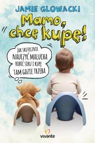 okładka Mamo, chcę kupę!, Ebook   Jamie Glowacki