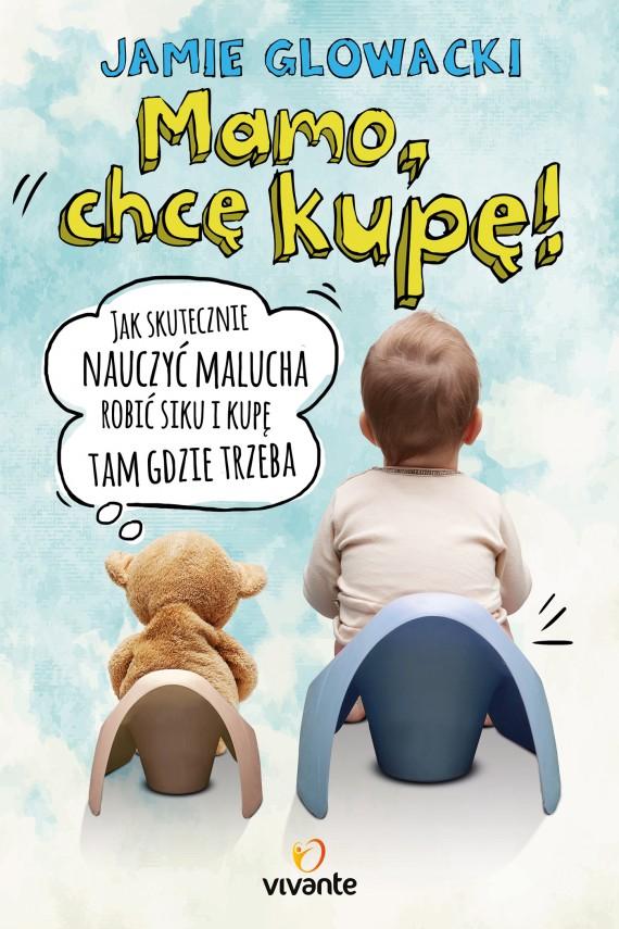 okładka Mamo, chcę kupę!ebook | EPUB, MOBI | Jamie Glowacki